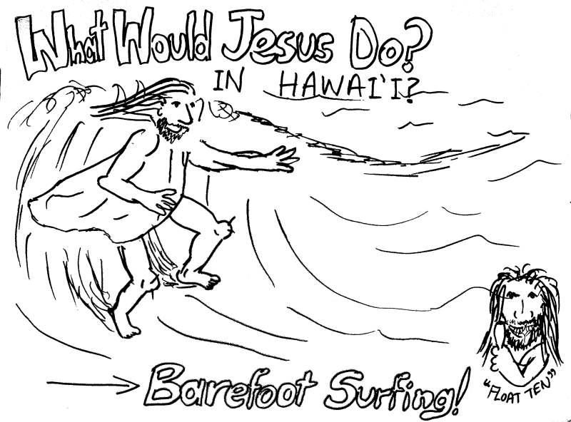 What Would Jesus Do? In Hawai'i? Barefoot Surfing! Float Ten!